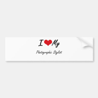 I love my Photographic Stylist Bumper Sticker