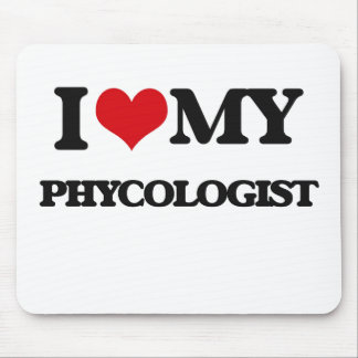 I love my Phycologist Mousepads