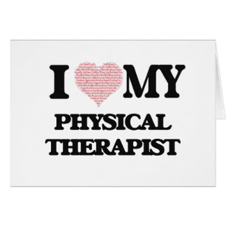 I love my Physical Therapist (Heart Made from Word Greeting Card