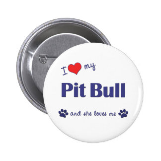 I Love My Pit Bull Female Dog Buttons
