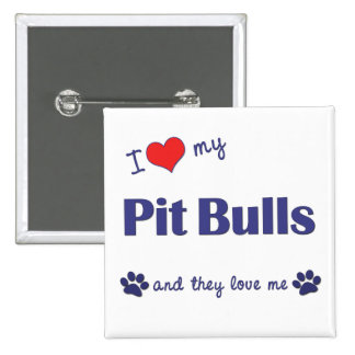 I Love My Pit Bulls Multiple Dogs Pinback Buttons