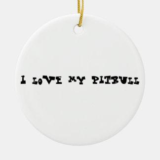 I love my pitbull round ceramic decoration