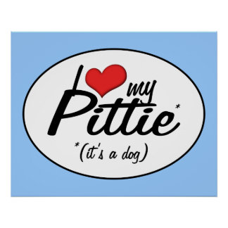 I Love My Pittie (It's a Dog) Posters