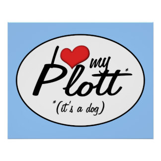 I Love My Plott (It's a Dog) Poster