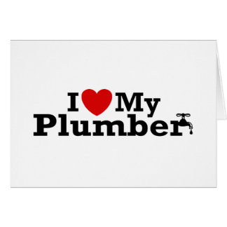 I Love My Plumber Greeting Card