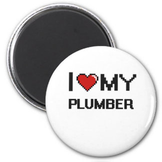 I love my Plumber 2 Inch Round Magnet