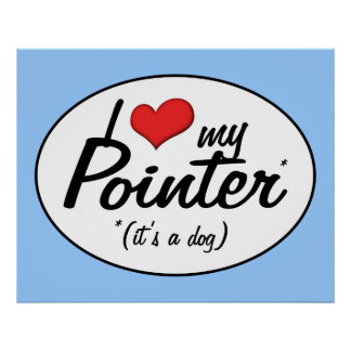 I Love My Pointer It s a Dog Posters