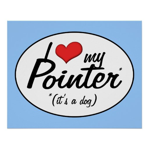 I Love My Pointer (It's a Dog) Posters