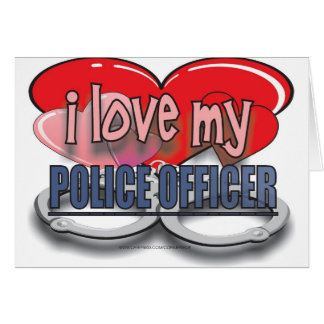 I LOVE MY POLICE OFFICER GREETING CARD