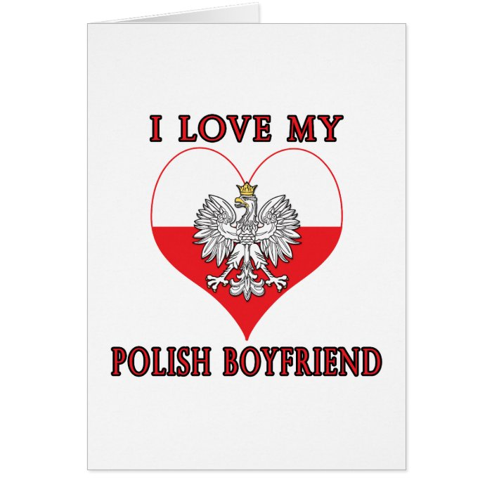 I Love My Polish Boyfriend Greeting Card