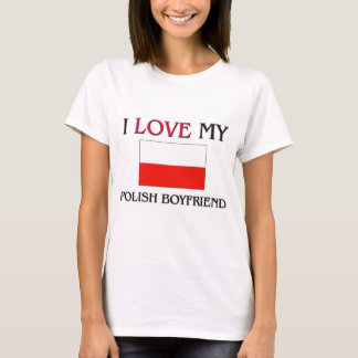 I Love My Polish Boyfriend T-Shirt