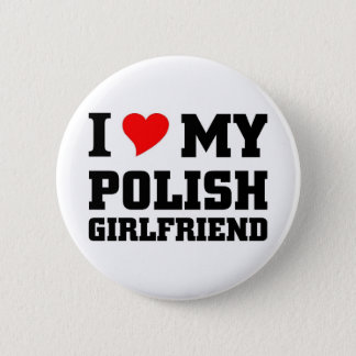 I Love my Polish Girlfriend 6 Cm Round Badge