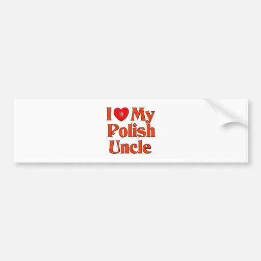 I Love My Polish Uncle Bumper Stickers