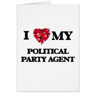 I love my Political Party Agent Greeting Card