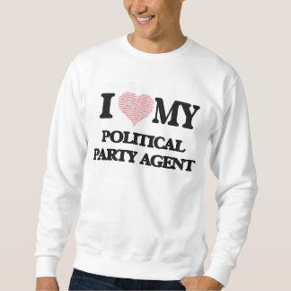I love my Political Party Agent (Heart Made from W Pullover Sweatshirt