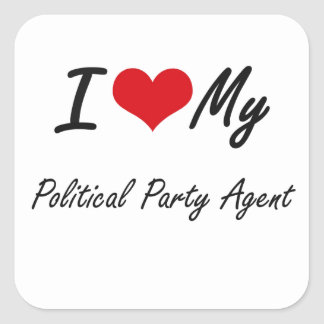 I love my Political Party Agent Square Sticker