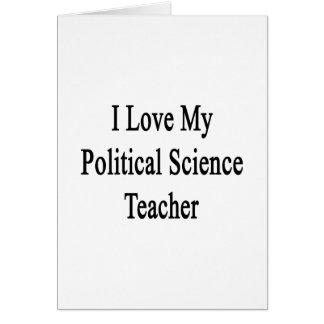 I Love My Political Science Teacher Greeting Card