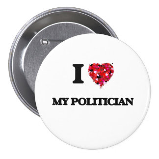 I Love My Politician 7.5 Cm Round Badge