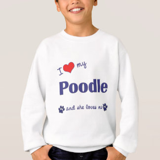 I Love My Poodle (Female Dog) Sweatshirt