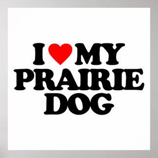 I LOVE MY PRAIRIE DOG POSTER