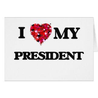 I love my President Greeting Card