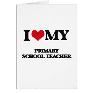I love my Primary School Teacher Greeting Cards