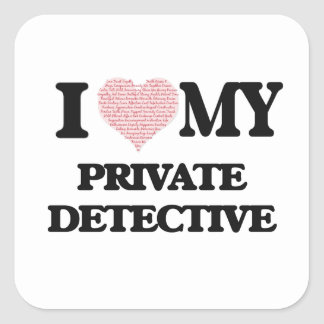 I love my Private Detective (Heart Made from Words Square Sticker