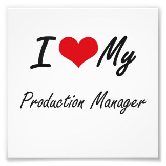 I love my Production Manager Photograph
