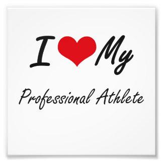 I love my Professional Athlete Photographic Print