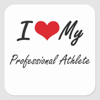 I love my Professional Athlete Square Sticker