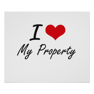 I Love My Property Poster