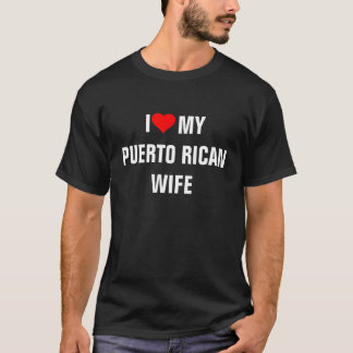 """I Love My Puerto Rican Wife"" T-Shirt"