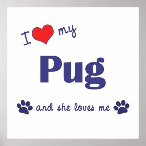I Love My Pug (Female Dog) Print