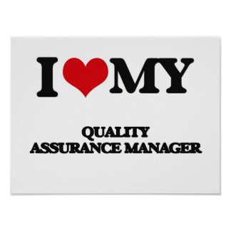 I love my Quality Assurance Manager Print