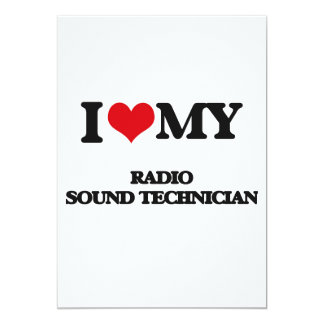 I love my Radio Sound Technician 13 Cm X 18 Cm Invitation Card