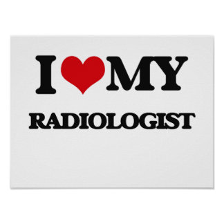 I love my Radiologist Posters