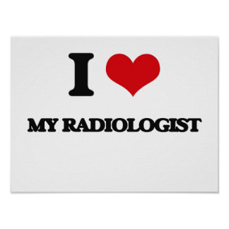 I Love My Radiologist Poster