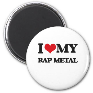 I Love My RAP METAL Magnets
