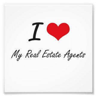 I Love My Real Estate Agents Photo Art