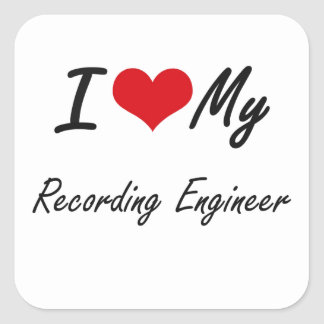 I love my Recording Engineer Square Sticker