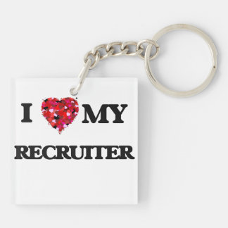 I love my Recruiter Double-Sided Square Acrylic Key Ring