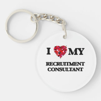 I love my Recruitment Consultant Single-Sided Round Acrylic Keychain
