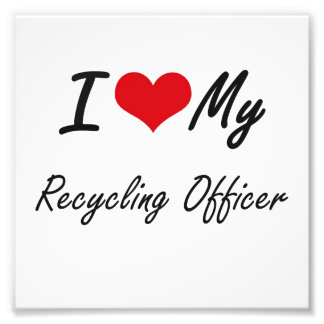 I love my Recycling Officer Photographic Print