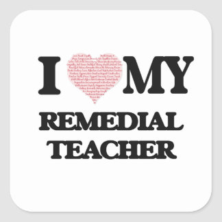 I love my Remedial Teacher (Heart Made from Words) Square Sticker