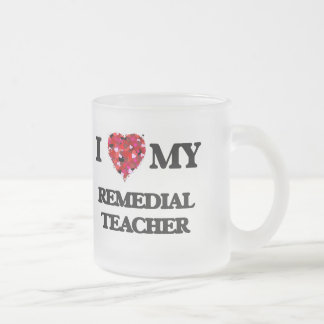 I love my Remedial Teacher Frosted Glass Mug