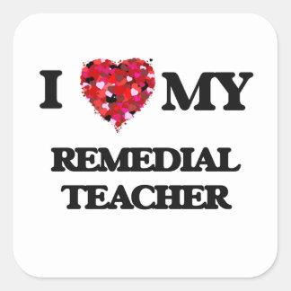I love my Remedial Teacher Square Sticker