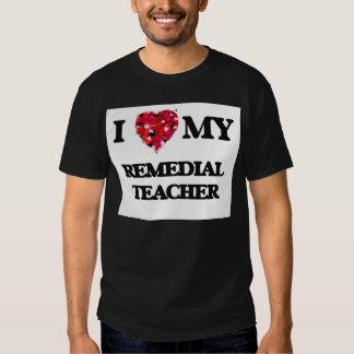 I love my Remedial Teacher T-shirt
