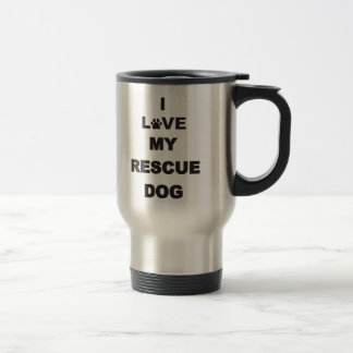 I Love My Rescue Dog Stainless Steel Travel Mug