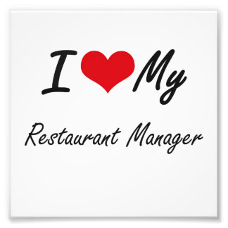 I love my Restaurant Manager Photographic Print