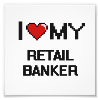 I love my Retail Banker Photo Print